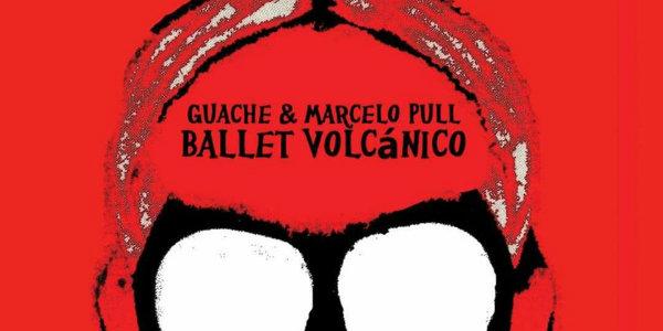 El «Ballet Volcánico» de Guache & Marcelo Pull