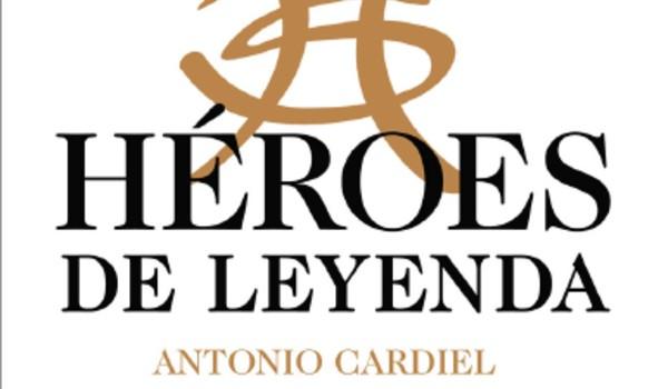 Héroes de Leyenda, según Antonio Cardiel